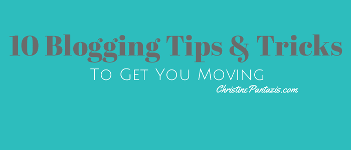 10 Blogging Tips and Tricks To Get You Moving :: http://www.christinepantazis.com/10-blogging-tips-and-tricks-to-get-moving/?utm_source=blog&utm_medium=featureimage&utm_campaign=bloggingtipstricks